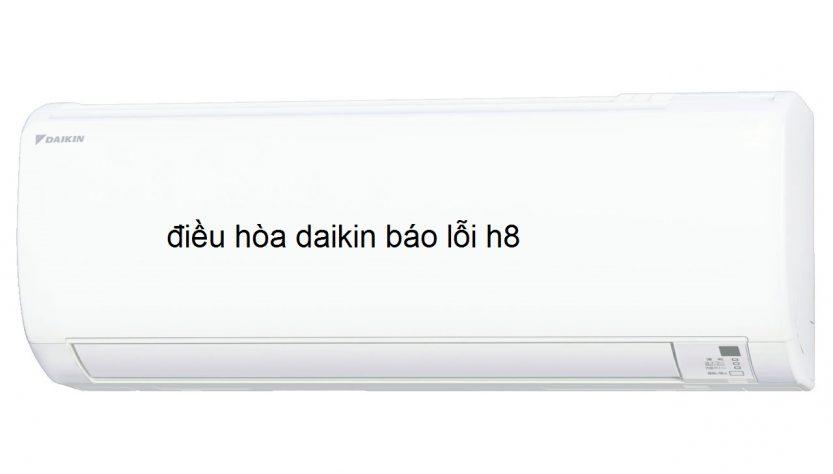 dieu hoa daikin bao loi h8
